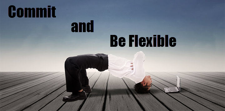 Commit and Be Flexible