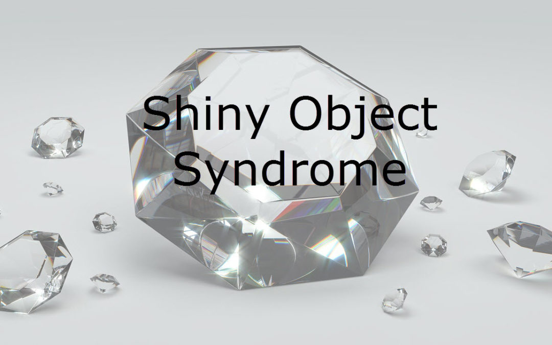 Do You Suffer From S.O.S. – Shiny Object Syndrome?