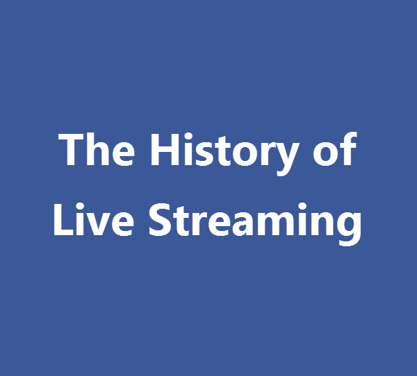 The History of Live Streaming