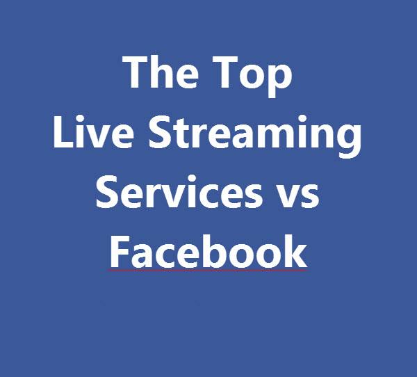 The Top Live Streaming Services vs Facebook