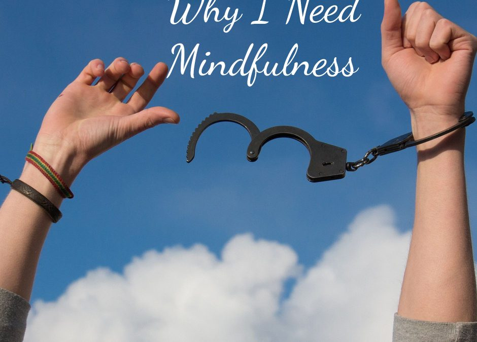 Why I Need Mindfulness