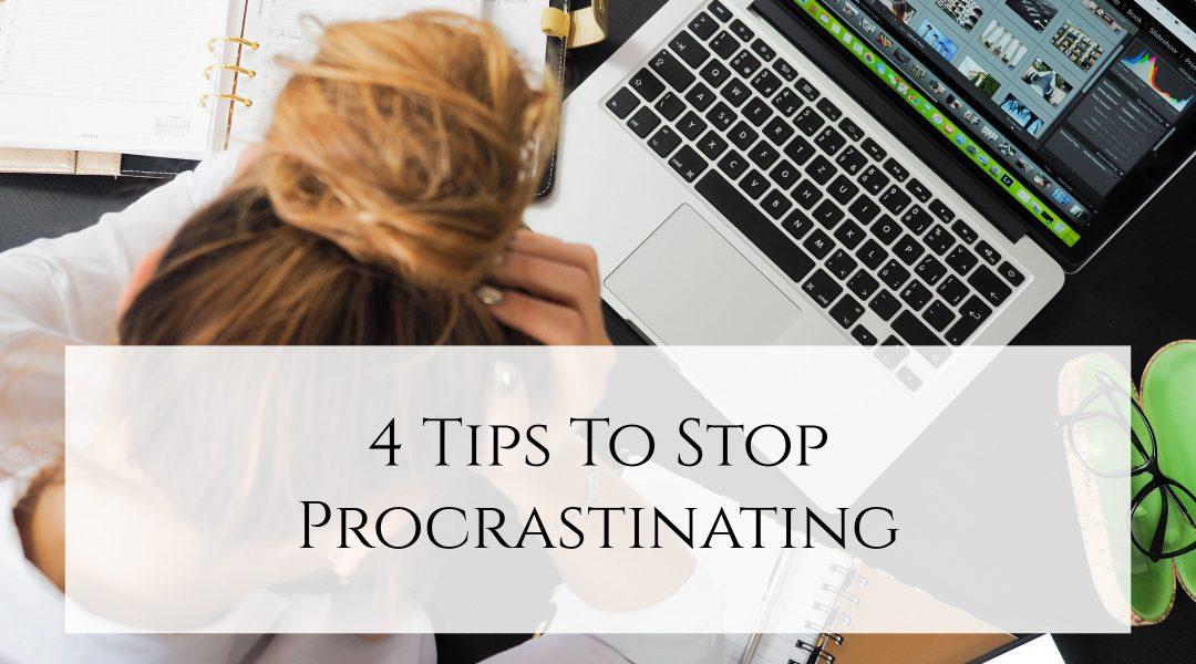 4 Tips To Stop Procrastinating