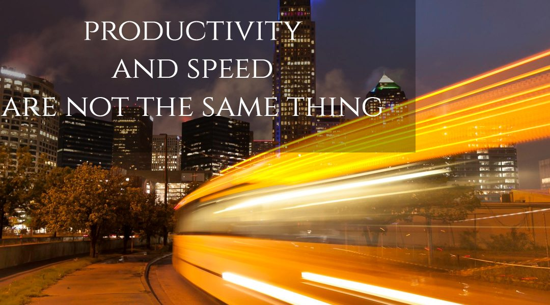 Productivity Doesn't Always Mean Fast!