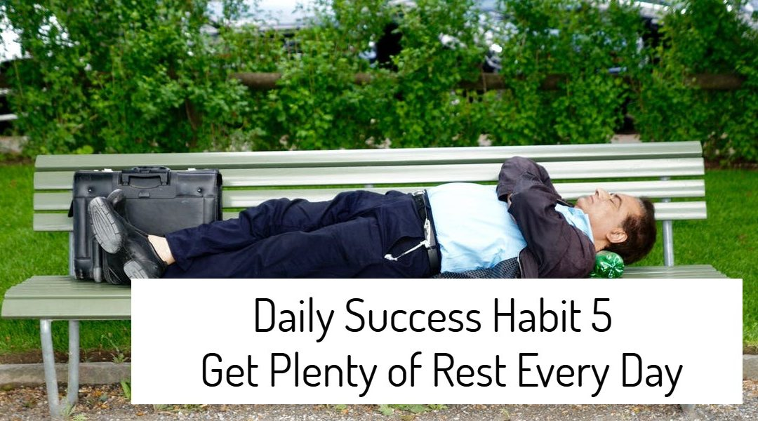 Daily Success Habit 5 – Get Plenty of Rest Every Day