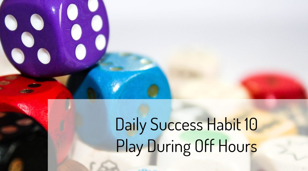 Daily Success Habit 10 – Play During Off Hours