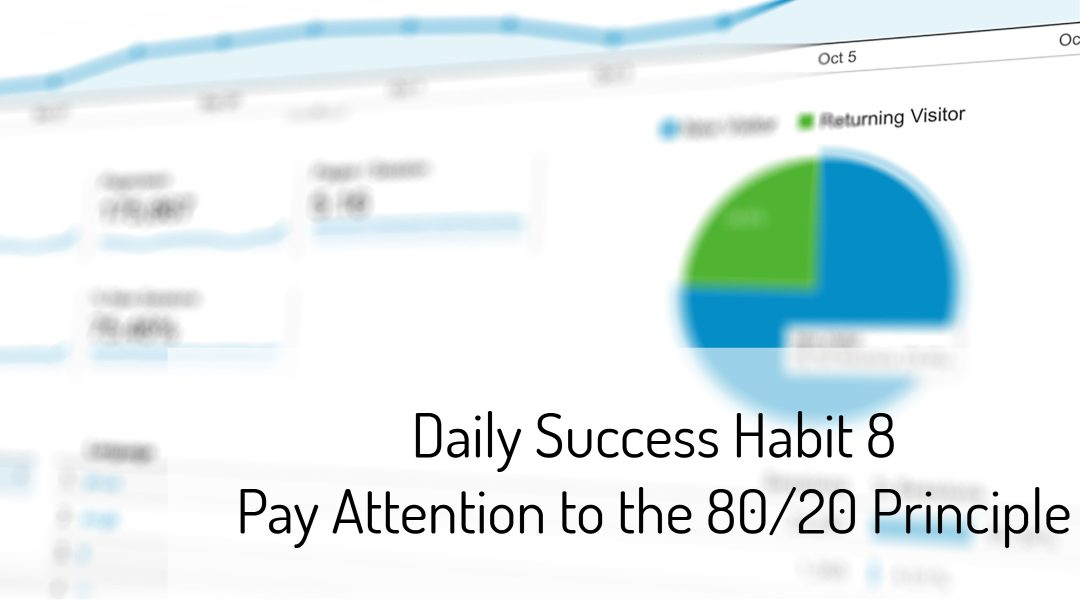 Daily Success Habit 8 – Pay Attention to the 80/20 Principle