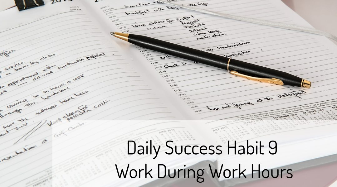 Daily Success Habit 9 – Work During Work Hours