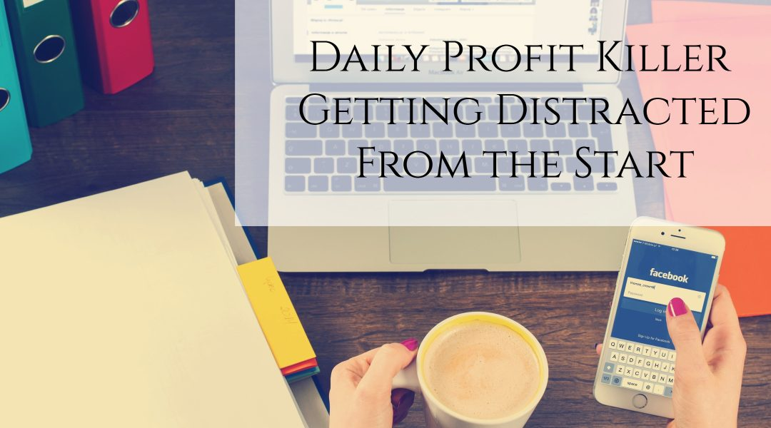 Daily Profit Killer #1 – Getting Distracted From the Start