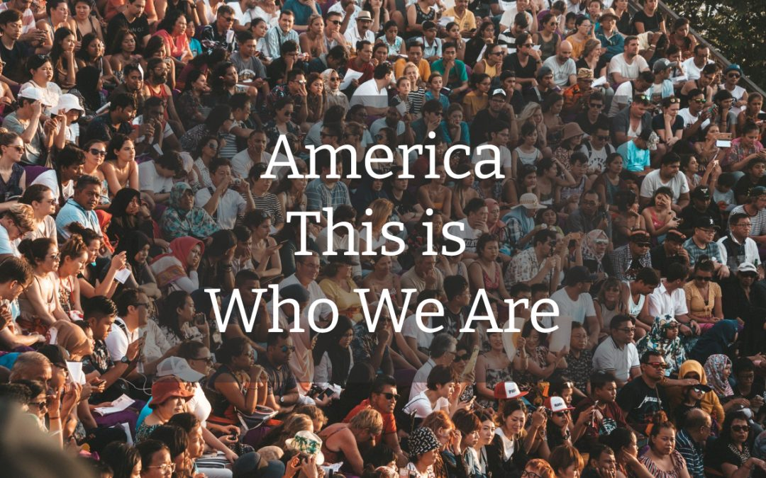 America This is who we are